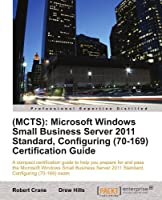 (MCTS): Microsoft Windows Small Business Server 2011 Standard, Configuring (70-169) Certification Guide Front Cover