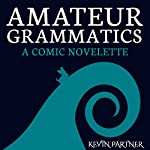 Amateur Grammatics: A Comic Fantasy Novelette | Kevin Partner