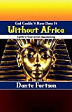God Couldn't Have Done It Without Africa: Earth's Final Great Awakening