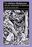 "The ""Malleus Maleficarum"" and the construction of witchcraft: Theology and popular belief (Studies in Early Modern European History MUP)"