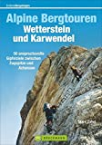 Alpine Bergtouren Wetterstein und Karwendel: 50 anspruchsvolle Gipfelziele zwischen Zugspitze und Achsensee (Erlebnis Bergsteigen)