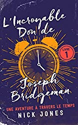 L'Incroyable Don de Joseph Bridgeman: Une Aventure à Travers le Temps (Les Carnets du Courant t. 1) (French Edition)