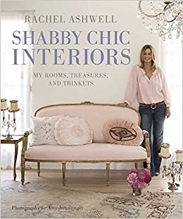 Rachel Ashwell Shabby Chic Interiors: My Rooms, Treasures and Trinkets: Amazon.es: Rachel Ashwell: Libros en idiomas extranjeros