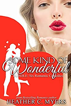 Some Kind of Wonderful: 6 Contemporary Romances by [Myers, Heather C.]