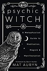 Psychic Witch: A Metaphysical Guide to Meditation, Magick & Manifesta