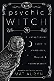 Psychic Witch: A Metaphysical Guide to