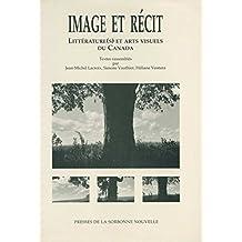 Image et Récit: Littérature(s) et arts visuels du Canada (Monde anglophone) (French Edition)