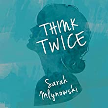 Think Twice Audiobook by Sarah Mlynowski Narrated by Laurence Bouvard