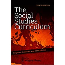 Social Studies Curriculum, The, Fourth Edition: Purposes, Problems, and Possibilities