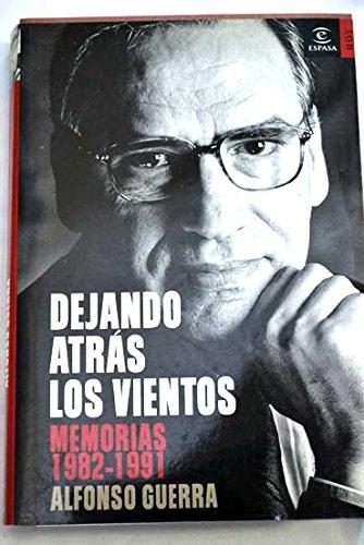 Dejando atrás los vientos. Memorias 1982-1991: Amazon.es: Alfonso Guerra.: Libros