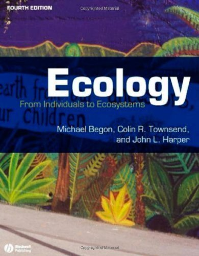 Ecology: From Individuals to Ecosystems 4th (fourth) Edition by Begon, Michael, Townsend, Colin R., Harper, John L. published by Wiley-Blackwell (2006)