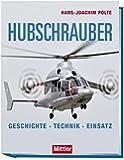 Hubschrauber: Geschichte Technik Einsatz
