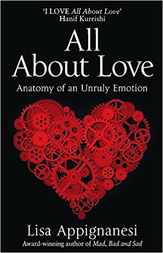 All About Love: Anatomy of an Unruly Emotion: Amazon.co.uk: Lisa ...