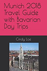 Munich 2018 Travel Guide with Bavarian Day Trips Paperback