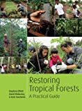 Restoring Tropical Forests : A Practical Guide (Spanish Edition), Elliott, Stephen and Blakesley, David, 1842464841
