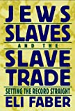 Jews, Slaves and the Slave Trade : Setting the Record Straight, Faber, Eli, 0814726399