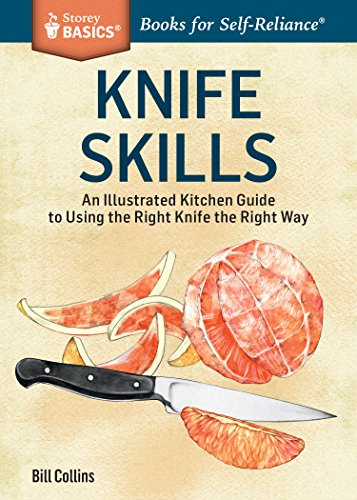 Knife Skills: An Illustrated Kitchen Guide to Using the Right Knife the Right Way. A Storey BASICS® Title by [Collins, Bill]