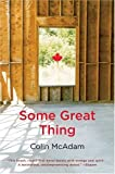 Some Great Thing, Colin McAdam, 0156032147
