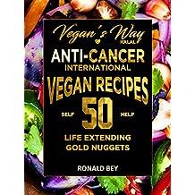 Vegan's Way Halal Anti-Cancer International Vegan Recipes- Life Extending: 50 Self Help Golden Nuggets
