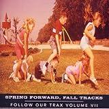 Follow Our Trax Volume VII (Spring Forward, Fall Tracks)