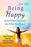 Being Happy (Even When You Don't Get What You Want): The Truth About Manifesting and Desires