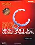MCSD Self-Paced Training Kit: Analyzing Requirements and Defining Microsoft® .NET Solution Architectures, Exam 70-300: Analyzing Requirements and ... Exam 70-300 (Pro-Certification)