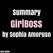 Summary: GirlBoss by Sophia Amoruso Audiobook by Alice Bailey Narrated by Danley Stone