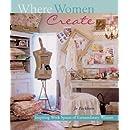 Where Women Create: Inspiring Work Spaces of Extraordinary Women