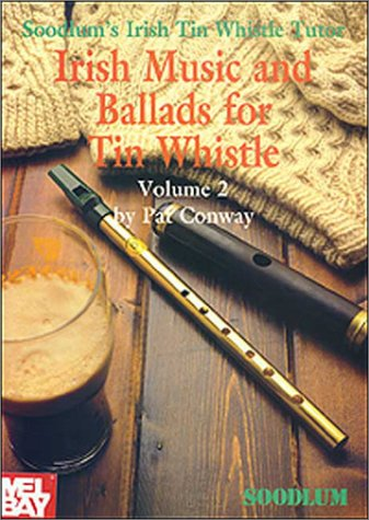 Irish Tin Whistle Tutor (Soodlum's Irish Tin Whistle Tutor Volume 2 Irish Music & Ballads for Tin Whistle)