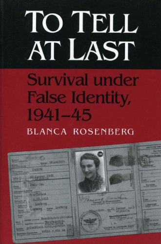 To Tell At Last: Survival under False Identity, 1941-45