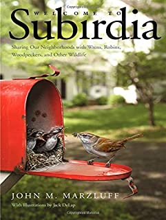 Book Cover: Welcome to Subirdia: Sharing Our Neighborhoods with Wrens, Robins, Woodpeckers, and Other Wildlife