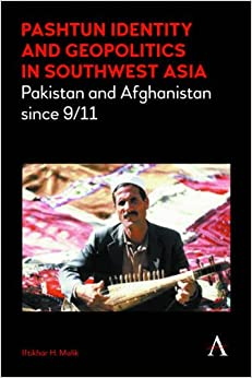 Pashtun Identity and Geopolitics in Southwest Asia (Anthem Middle East Studies)