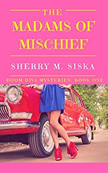 The Madams of Mischief: A laugh-out-loud cozy (Doom Divas Humorous Cozy Series,  #1) by [Siska, Sherry]