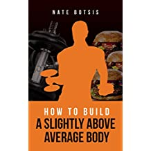 How to Build a Slightly Above-Average Body