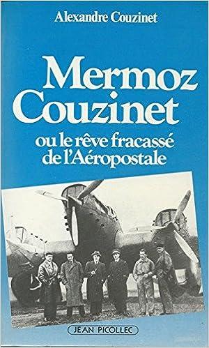 Lire des livres en ligne gratuitement sans télécharger le livre complet Mermoz-Couzinet, ou, Le rêve fracassé de l'Aéropostale by Alexandre Couzinet in French PDF