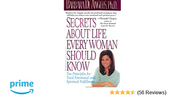 Secrets About Life Every Woman Should Know: Ten Principles for Total  Emotional and Spiritual Fulfillment: Barbara De Angelis: 9780786889938:  Amazon.com: ...