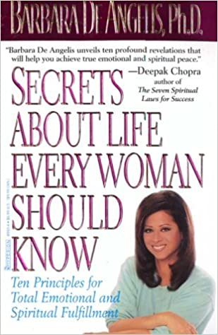 Secrets About Life Every Woman Should Know: Ten Principles for Total  Emotional and Spiritual Fulfillment: De Angelis, Barbara: 9780786889938:  Amazon.com: Books