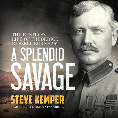 A Splendid Savage: The Restless Life of Frederick Russell Burnham by Blackstone Audio, Inc.