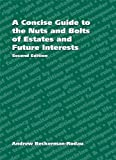 img - for A Concise Guide to the Nuts and Bolts of Estates and Future Interests book / textbook / text book