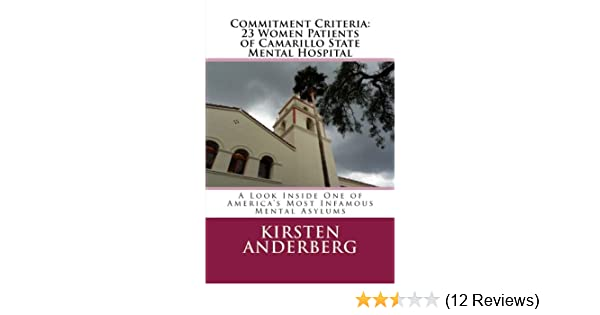 Commitment Criteria - 23 Women Patients of Camarillo State Mental Hospital: A Look Inside One of Americas Most Infamous Mental Asylums - Kindle edition by ...