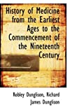 History of Medicine from the Earliest Ages to the Commencement of the Nineteenth Century, Robley Dunglison, 1103108689