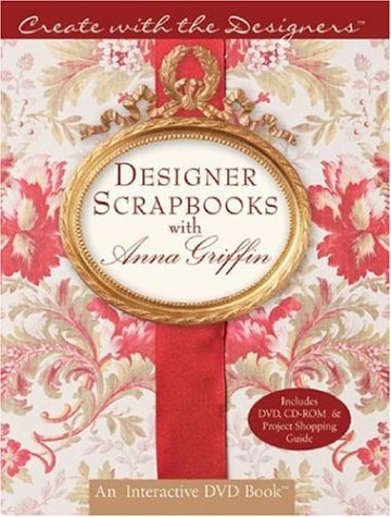 Create with the Designers: Designer Scrapbooks with Anna Griffin w/DVD&CD-ROM (Create With Me) (Griffin Scrapbook Anna)