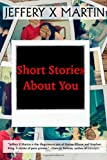 Short Stories about You, Jeffery Martin, 149968598X
