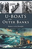 U-Boats off the Outer Banks: Shadows in the Moonlight (Military)