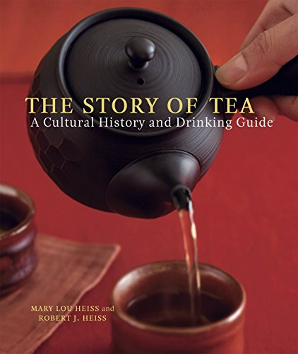 The Story of Tea: A Cultural History and Drinking Guide by Mary Lou Heiss, Robert J. Heiss