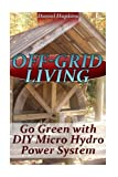 img - for Off-Grid Living: Go Green With DIY Micro Hydro Power System: (Power Generation, Survival Skills) book / textbook / text book