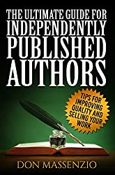 The Ultimate Guide For Independently Published Authors: Tips for improving quality and selling your work