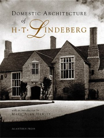 Domestic Architecture of H.T. Lindeberg (Acanthus Press Reprint Series. 20th Century, Landmarks in Design, V. 6) (Acanthus Press Reprint Series. 20th Century, Landmarks in Design, V. 6)