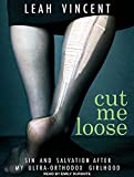 Cut Me Loose: Sin and Salvation After My Ultra-Orthodox Girlhood