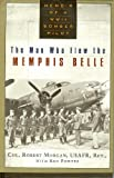 Man Who Flew The Memphis Belle - Memoir Of A Wwii Bomber Pilot